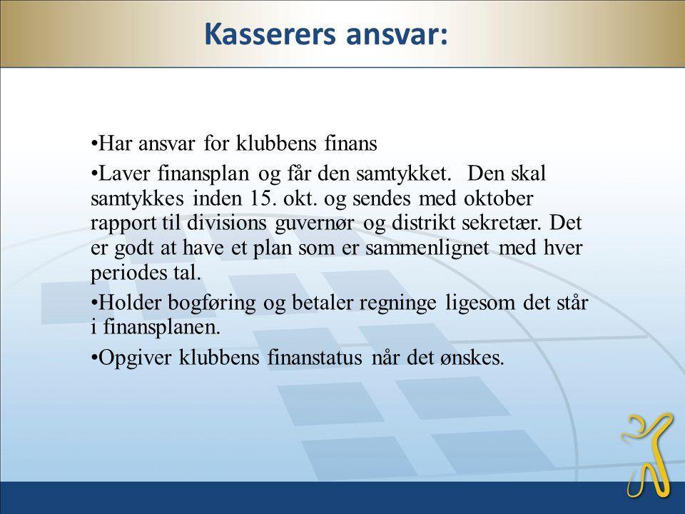 Kasserers ansvar: •Har ansvar for klubbens finans •Laver finansplan og får den samtykket.