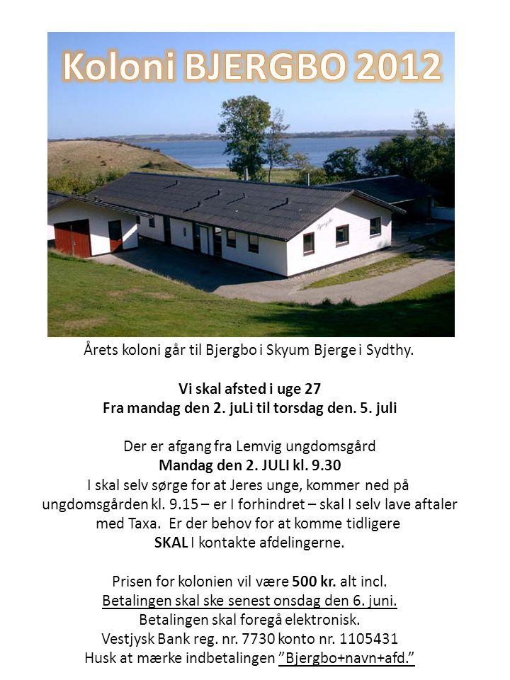 Årets koloni går til Bjergbo i Skyum Bjerge i Sydthy. Vi skal afsted i uge 27 Fra mandag den 2. juLi til torsdag den. 5. juli Der er afgang fra Lemvig