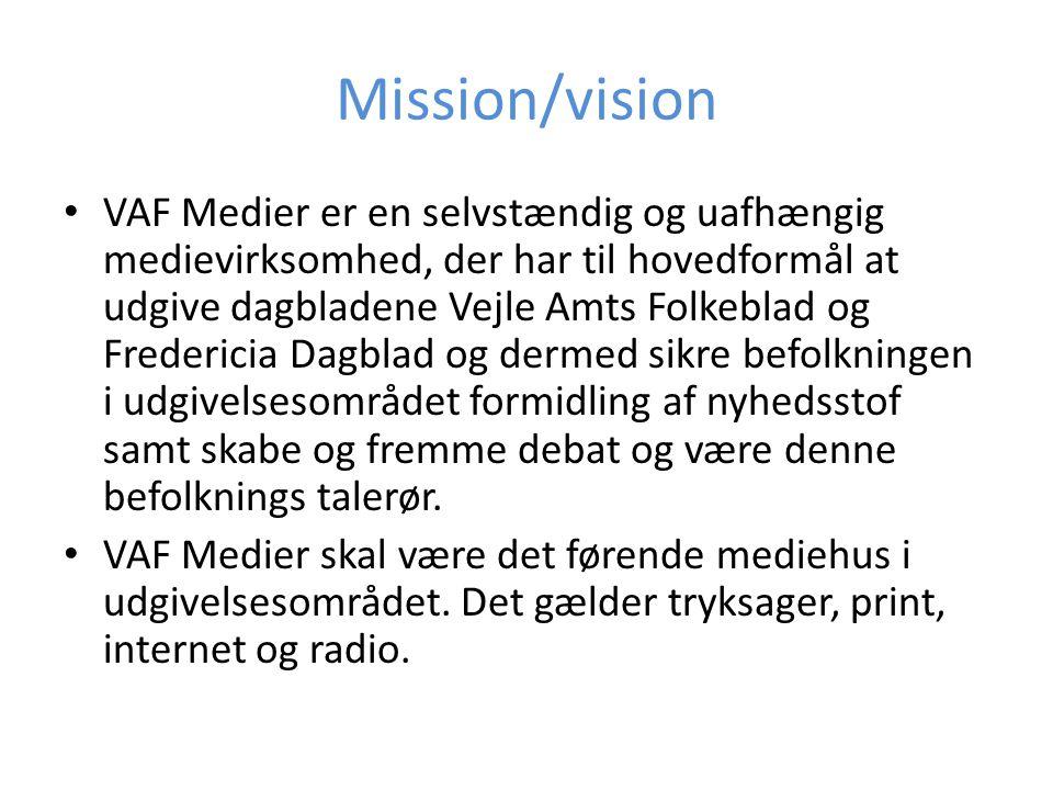 Mission/vision • VAF Medier er en selvstændig og uafhængig medievirksomhed, der har til hovedformål at udgive dagbladene Vejle Amts Folkeblad og Fredericia Dagblad og dermed sikre befolkningen i udgivelsesområdet formidling af nyhedsstof samt skabe og fremme debat og være denne befolknings talerør.