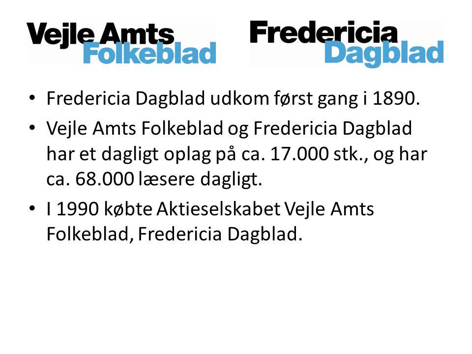 • Fredericia Dagblad udkom først gang i 1890. • Vejle Amts Folkeblad og Fredericia Dagblad har et dagligt oplag på ca. 17.000 stk., og har ca. 68.000