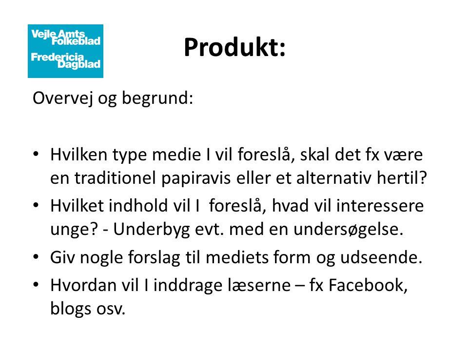Produkt: Overvej og begrund: • Hvilken type medie I vil foreslå, skal det fx være en traditionel papiravis eller et alternativ hertil? • Hvilket indho