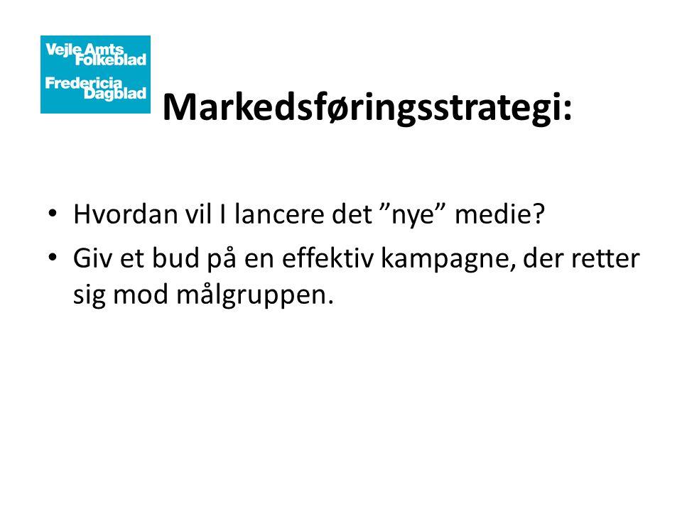 """Markedsføringsstrategi: • Hvordan vil I lancere det """"nye"""" medie? • Giv et bud på en effektiv kampagne, der retter sig mod målgruppen."""
