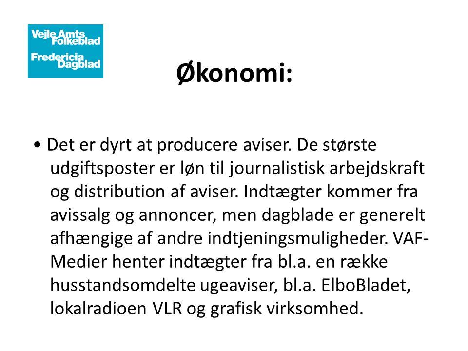 Økonomi: • Det er dyrt at producere aviser. De største udgiftsposter er løn til journalistisk arbejdskraft og distribution af aviser. Indtægter kommer