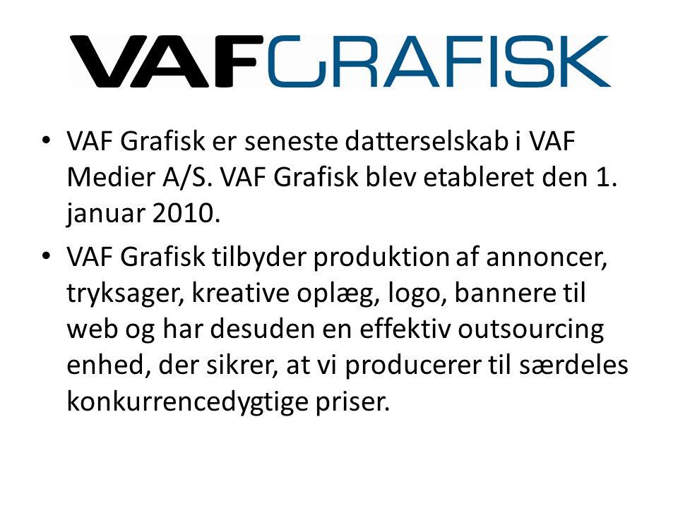 • VAF Grafisk er seneste datterselskab i VAF Medier A/S. VAF Grafisk blev etableret den 1. januar 2010. • VAF Grafisk tilbyder produktion af annoncer,