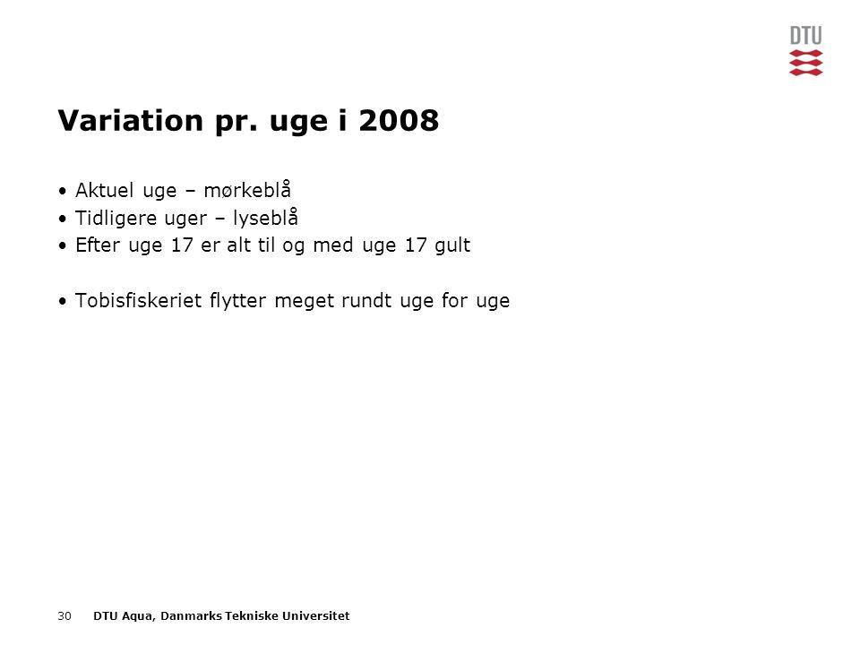 30DTU Aqua, Danmarks Tekniske Universitet Variation pr. uge i 2008 •Aktuel uge – mørkeblå •Tidligere uger – lyseblå •Efter uge 17 er alt til og med ug