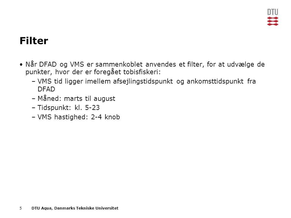 5DTU Aqua, Danmarks Tekniske Universitet Filter •Når DFAD og VMS er sammenkoblet anvendes et filter, for at udvælge de punkter, hvor der er foregået tobisfiskeri: –VMS tid ligger imellem afsejlingstidspunkt og ankomsttidspunkt fra DFAD –Måned: marts til august –Tidspunkt: kl.