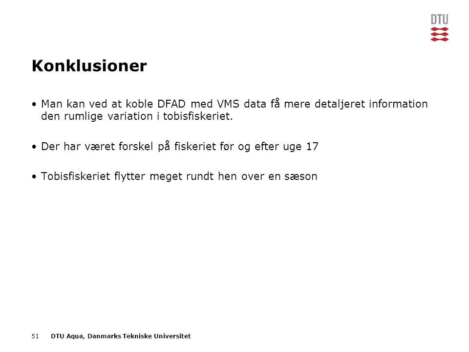 51DTU Aqua, Danmarks Tekniske Universitet Konklusioner •Man kan ved at koble DFAD med VMS data få mere detaljeret information den rumlige variation i tobisfiskeriet.