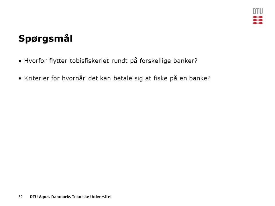 52DTU Aqua, Danmarks Tekniske Universitet Spørgsmål •Hvorfor flytter tobisfiskeriet rundt på forskellige banker? •Kriterier for hvornår det kan betale