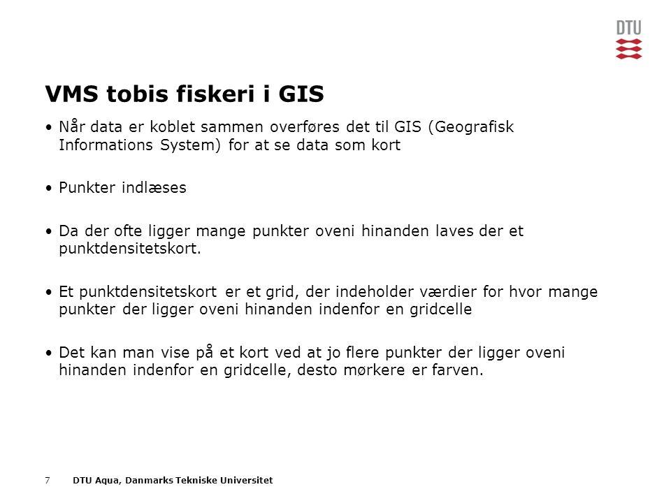 7DTU Aqua, Danmarks Tekniske Universitet VMS tobis fiskeri i GIS •Når data er koblet sammen overføres det til GIS (Geografisk Informations System) for