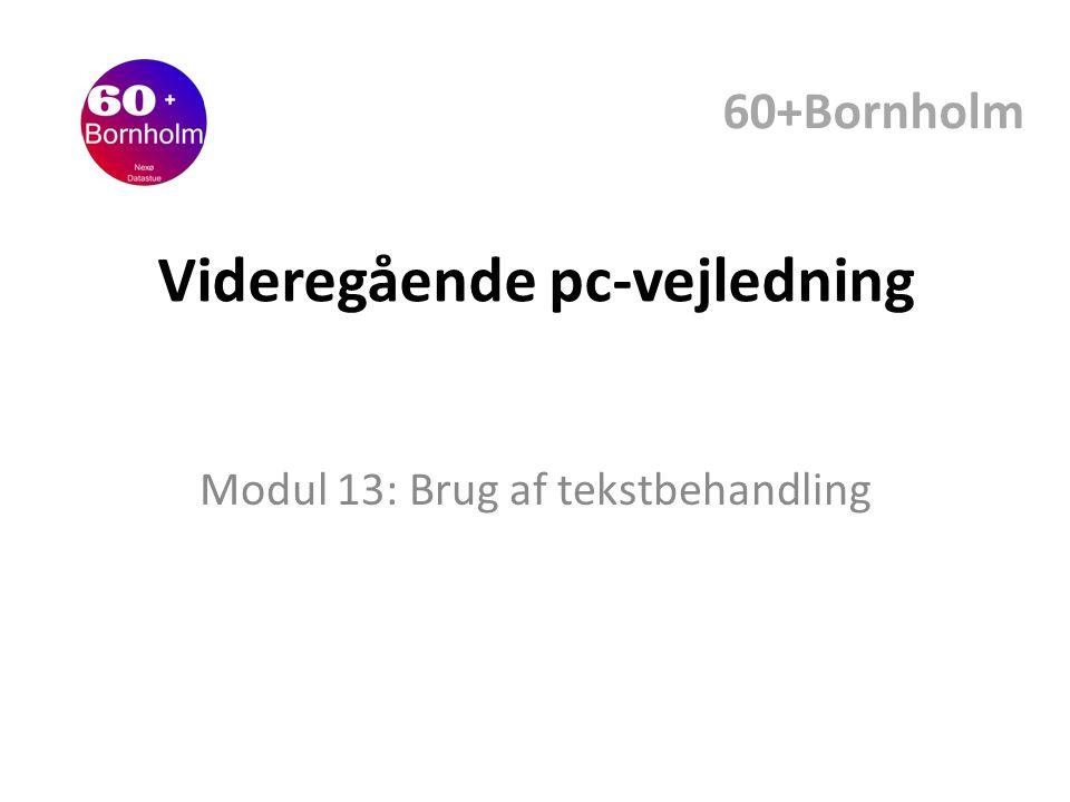 Videregående pc-vejledning Modul 13: Brug af tekstbehandling 60+Bornholm