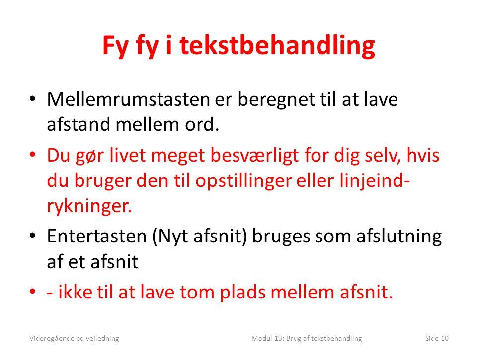 Fy fy i tekstbehandling • Mellemrumstasten er beregnet til at lave afstand mellem ord.