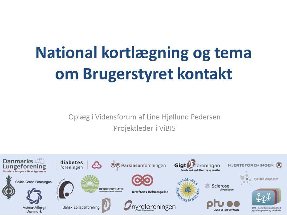 National kortlægning og tema om Brugerstyret kontakt Oplæg i Vidensforum af Line Hjøllund Pedersen Projektleder i ViBIS
