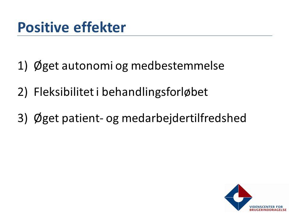 Positive effekter 1)Øget autonomi og medbestemmelse 2)Fleksibilitet i behandlingsforløbet 3)Øget patient- og medarbejdertilfredshed