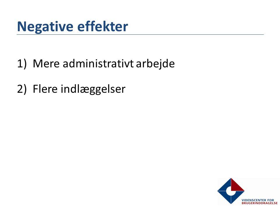 Negative effekter 1)Mere administrativt arbejde 2)Flere indlæggelser