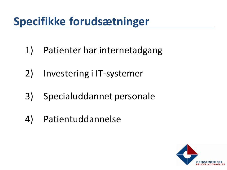 Specifikke forudsætninger 1)Patienter har internetadgang 2)Investering i IT-systemer 3)Specialuddannet personale 4)Patientuddannelse