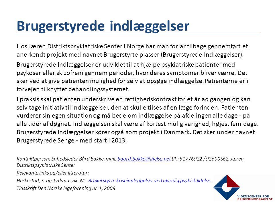 Brugerstyrede indlæggelser Hos Jæren Distriktspsykiatriske Senter i Norge har man for år tilbage gennemført et anerkendt projekt med navnet Brugerstyrte plasser (Brugerstyrede Indlæggelser).