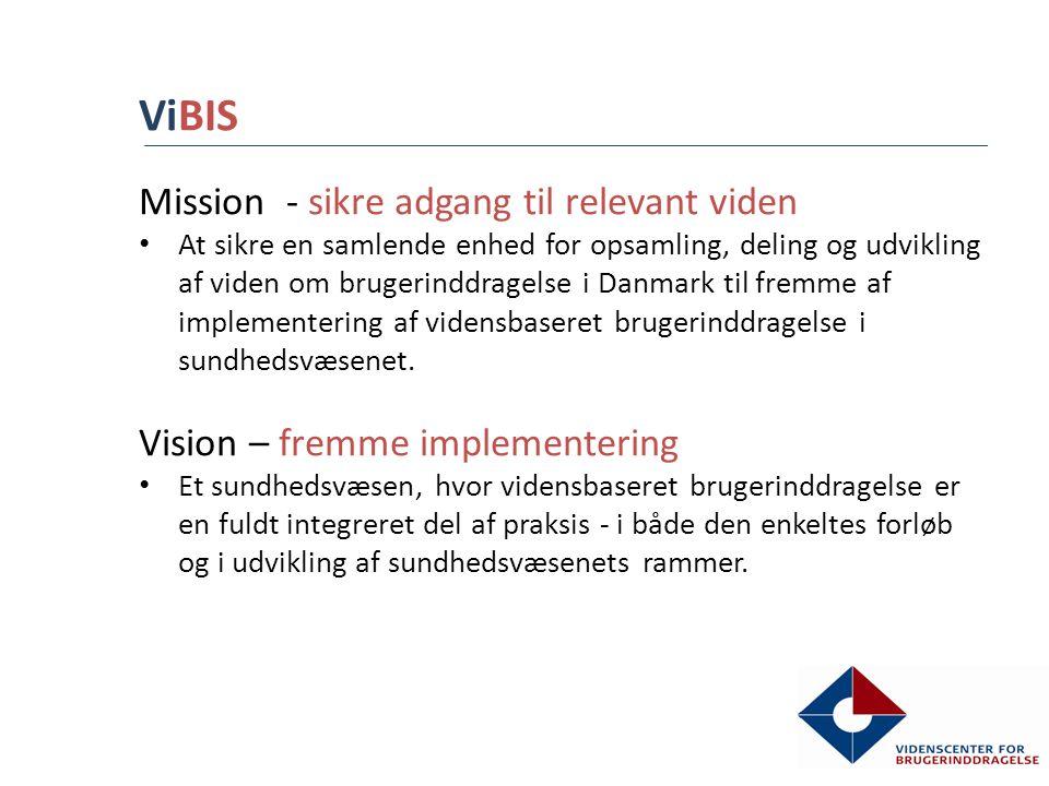 ViBIS Mission - sikre adgang til relevant viden • At sikre en samlende enhed for opsamling, deling og udvikling af viden om brugerinddragelse i Danmark til fremme af implementering af vidensbaseret brugerinddragelse i sundhedsvæsenet.