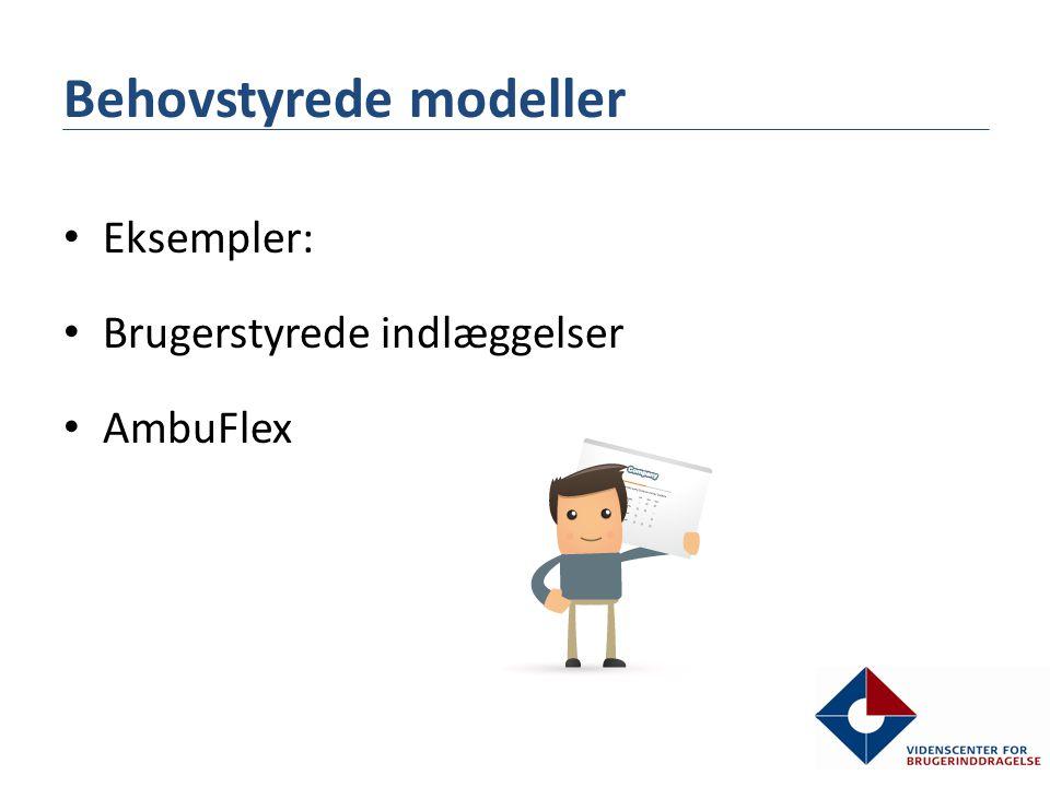 Behovstyrede modeller • Eksempler: • Brugerstyrede indlæggelser • AmbuFlex