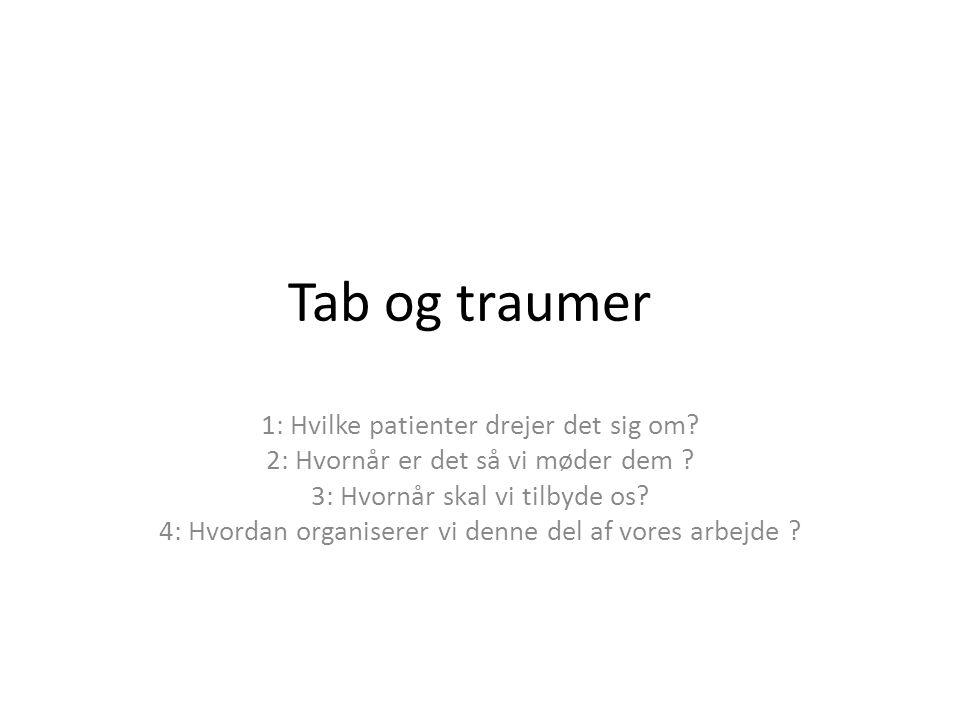 Hvilke traumer • Alvorlig sygdom/ UT • Tab af relationer, ex.