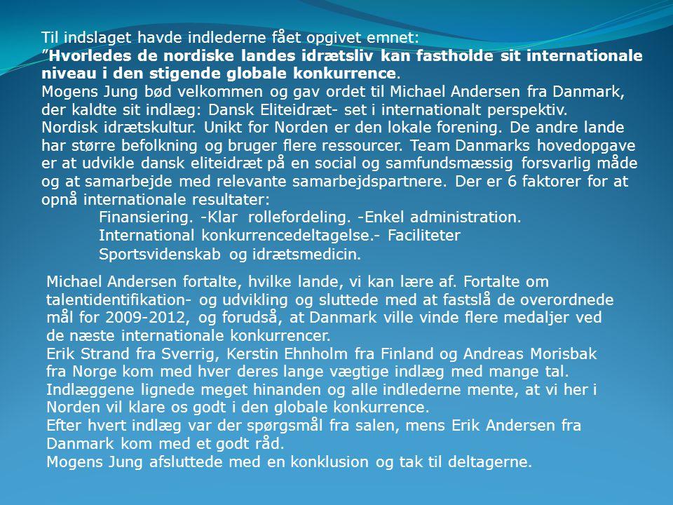 Michael Andersen, Team Danmark Erik Strand, Sverige Kerstin Ehnholm, Finland Andreas Morisbak Norge Tilhørere