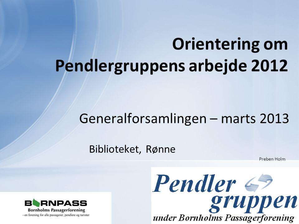 Generalforsamlingen – marts 2013 Orientering om Pendlergruppens arbejde 2012 Biblioteket, Rønne Preben Holm