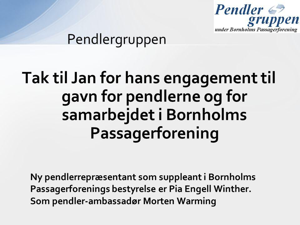 Pendlergruppen Tak til Jan for hans engagement til gavn for pendlerne og for samarbejdet i Bornholms Passagerforening Ny pendlerrepræsentant som suppl
