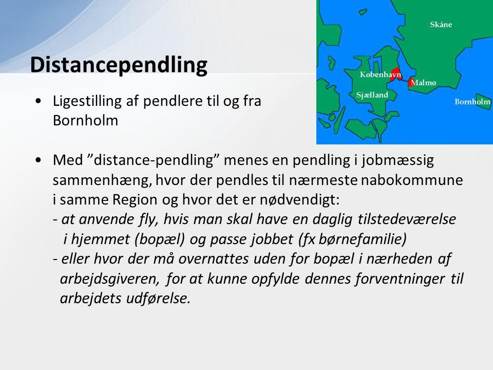 """•Ligestilling af pendlere til og fra Bornholm •Med """"distance-pendling"""" menes en pendling i jobmæssig sammenhæng, hvor der pendles til nærmeste nabokom"""