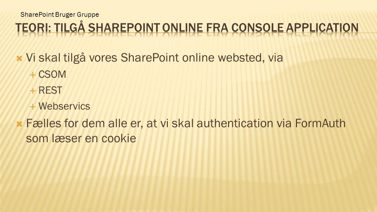SharePoint Bruger Gruppe  Vi skal tilgå vores SharePoint online websted, via  CSOM  REST  Webservics  Fælles for dem alle er, at vi skal authenti