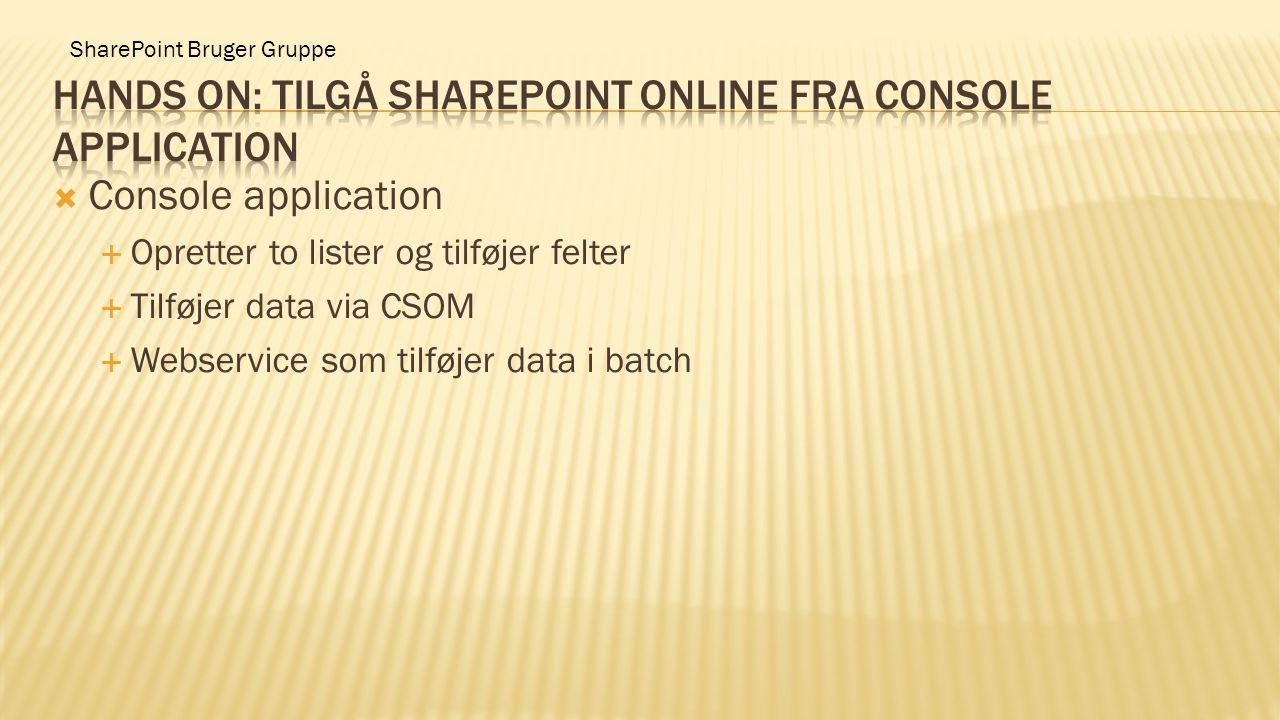 SharePoint Bruger Gruppe  Console application  Opretter to lister og tilføjer felter  Tilføjer data via CSOM  Webservice som tilføjer data i batch