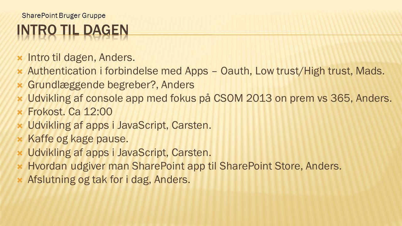 SharePoint Bruger Gruppe  Intro til dagen, Anders.  Authentication i forbindelse med Apps – Oauth, Low trust/High trust, Mads.  Grundlæggende begre