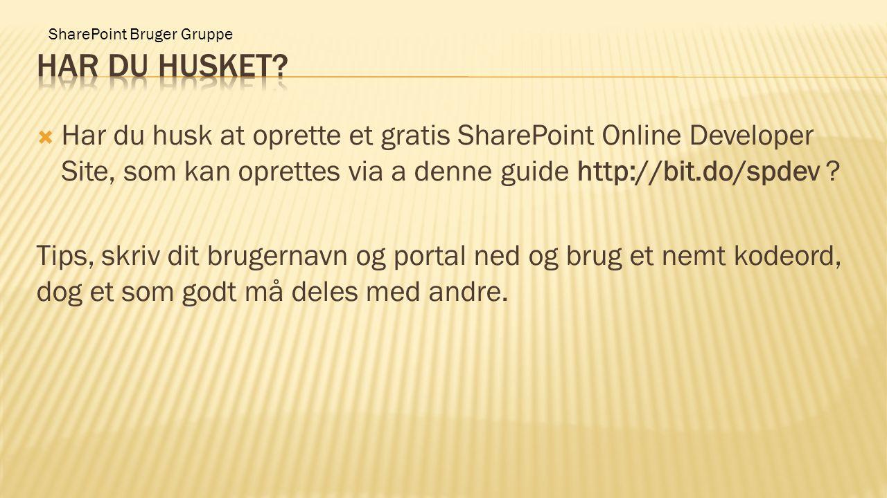  Har du husk at oprette et gratis SharePoint Online Developer Site, som kan oprettes via a denne guide http://bit.do/spdev ? Tips, skriv dit brugerna