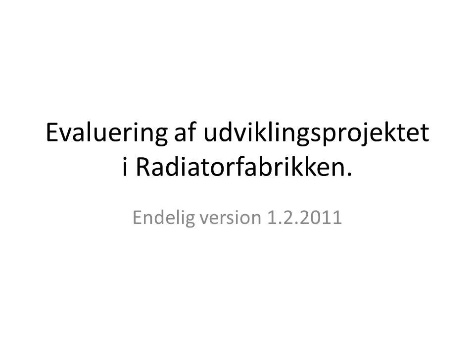 Evaluering af udviklingsprojektet i Radiatorfabrikken. Endelig version 1.2.2011