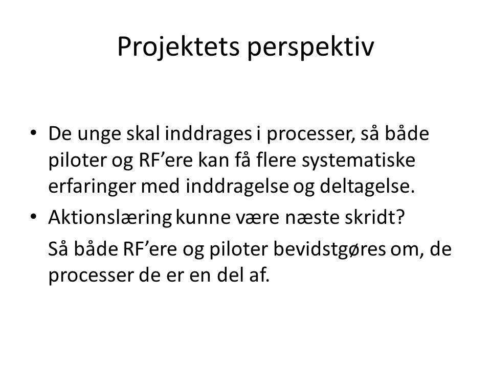 Projektets perspektiv • De unge skal inddrages i processer, så både piloter og RF'ere kan få flere systematiske erfaringer med inddragelse og deltagel