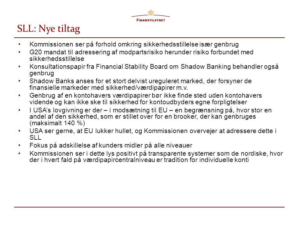 SLL: Nye tiltag – Dansk holdning • Skeptisk omkring reguleringen af sikkerhedsstillelse i SLL sammenhæng • Sikkerhedsstillelse herunder genbrug bør reguleres i finansiel tilsynslovgivning og evt.