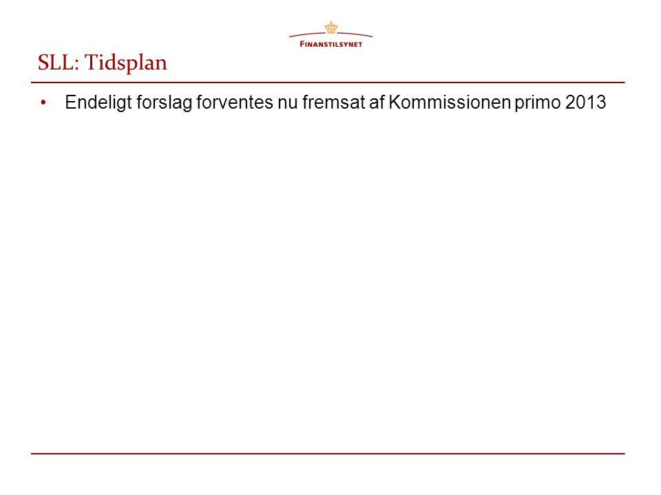 SLL: Tidsplan •Endeligt forslag forventes nu fremsat af Kommissionen primo 2013