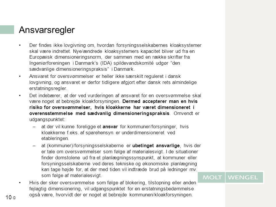 Ansvarsregler •Der findes ikke lovgivning om, hvordan forsyningsselskabernes kloaksystemer skal være indrettet. Nye/ændrede kloaksystemers kapacitet b
