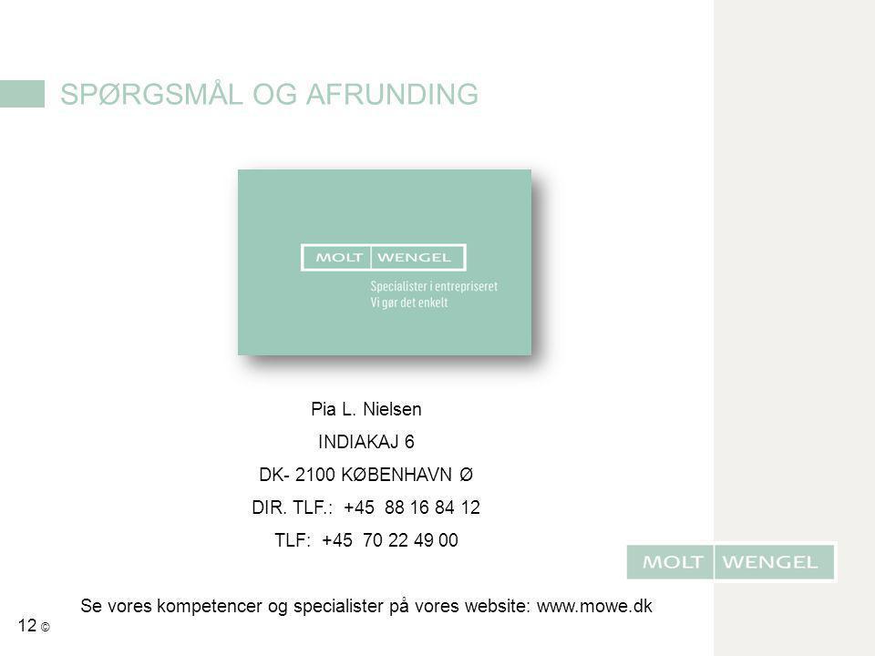 12 © SPØRGSMÅL OG AFRUNDING Pia L. Nielsen INDIAKAJ 6 DK- 2100 KØBENHAVN Ø DIR. TLF.: +45 88 16 84 12 TLF: +45 70 22 49 00 Se vores kompetencer og spe