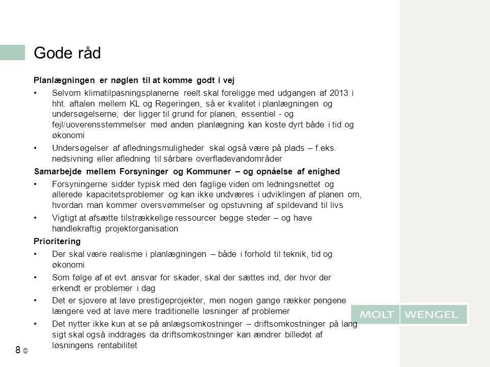 Gode råd Planlægningen er nøglen til at komme godt i vej •Selvom klimatilpasningsplanerne reelt skal foreligge med udgangen af 2013 i hht. aftalen mel