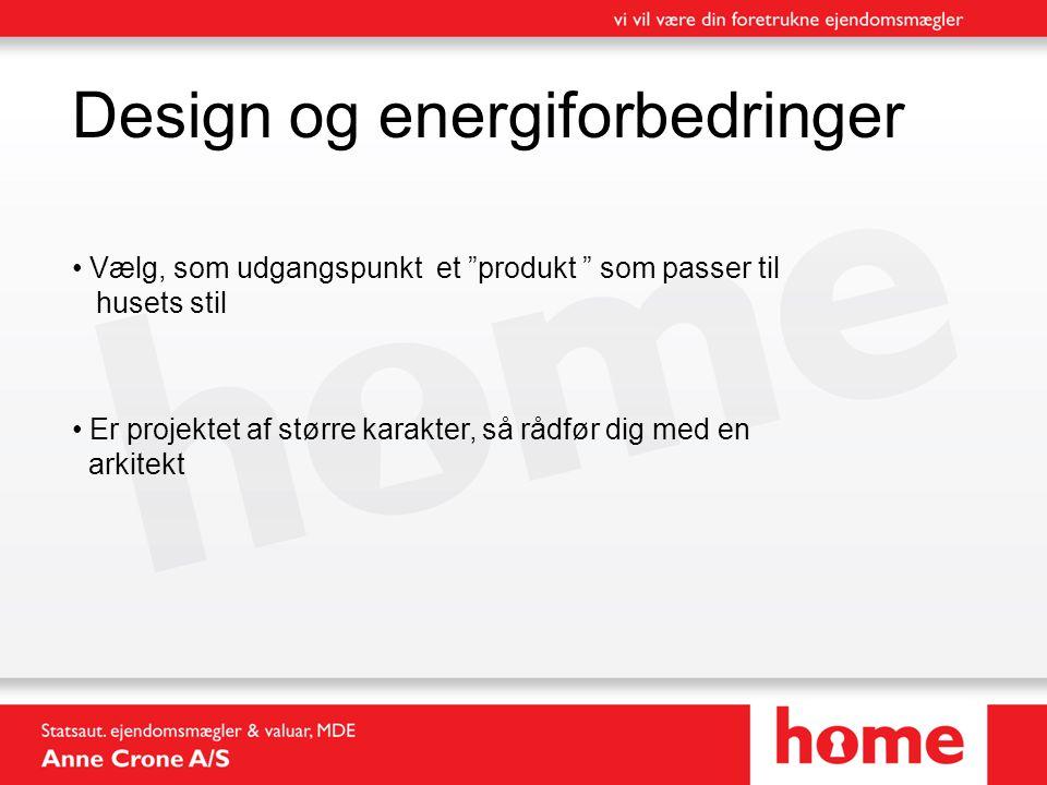 Design og energiforbedringer • Vælg, som udgangspunkt et produkt som passer til husets stil • Er projektet af større karakter, så rådfør dig med en arkitekt