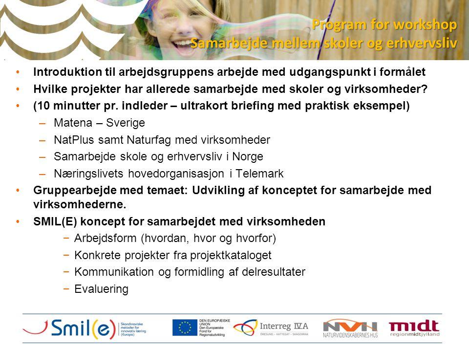 Program for workshop Samarbejde mellem skoler og erhvervsliv •Introduktion til arbejdsgruppens arbejde med udgangspunkt i formålet •Hvilke projekter h