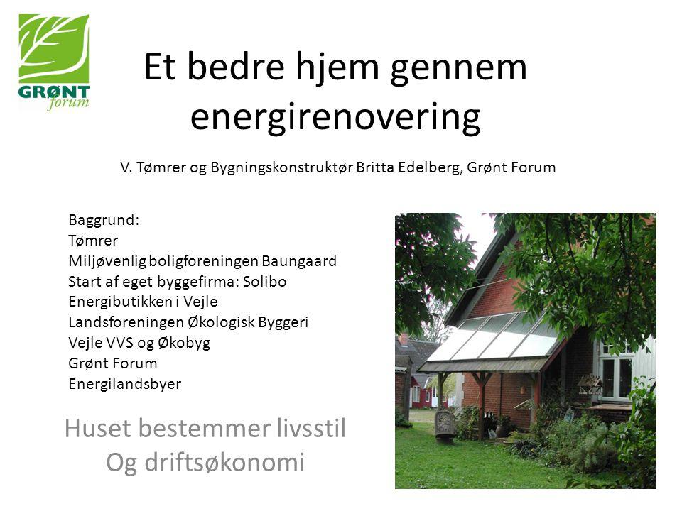 Et bedre hjem gennem energirenovering Forskellige huse Forskellige varmeforbrug Boligareal: 136 m2 112 m2 Opvarmning: træpiller/solvarme fjernvarme Energiforbrug pr.
