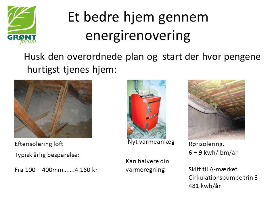 Et bedre hjem gennem energirenovering Vinduer – hvilke skal jeg vælge • Hvad passer til arkitekturen • Energibesparende • God kvalitet • Er økonomien stram, så skift hellere ud få gode vinduer end hele molevitten i dårlig kvalitet.