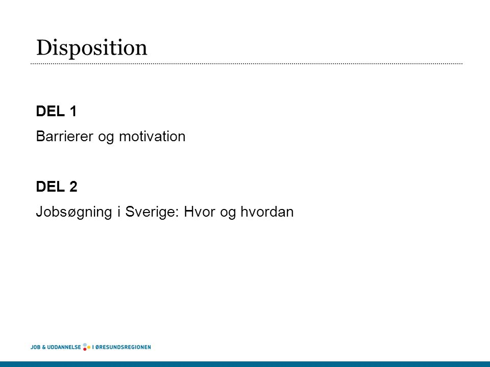 Disposition DEL 1 Barrierer og motivation DEL 2 Jobsøgning i Sverige: Hvor og hvordan