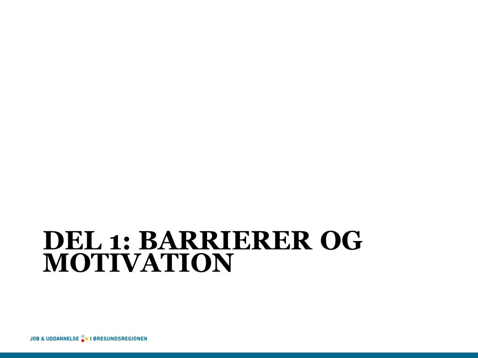 DEL 1: BARRIERER OG MOTIVATION