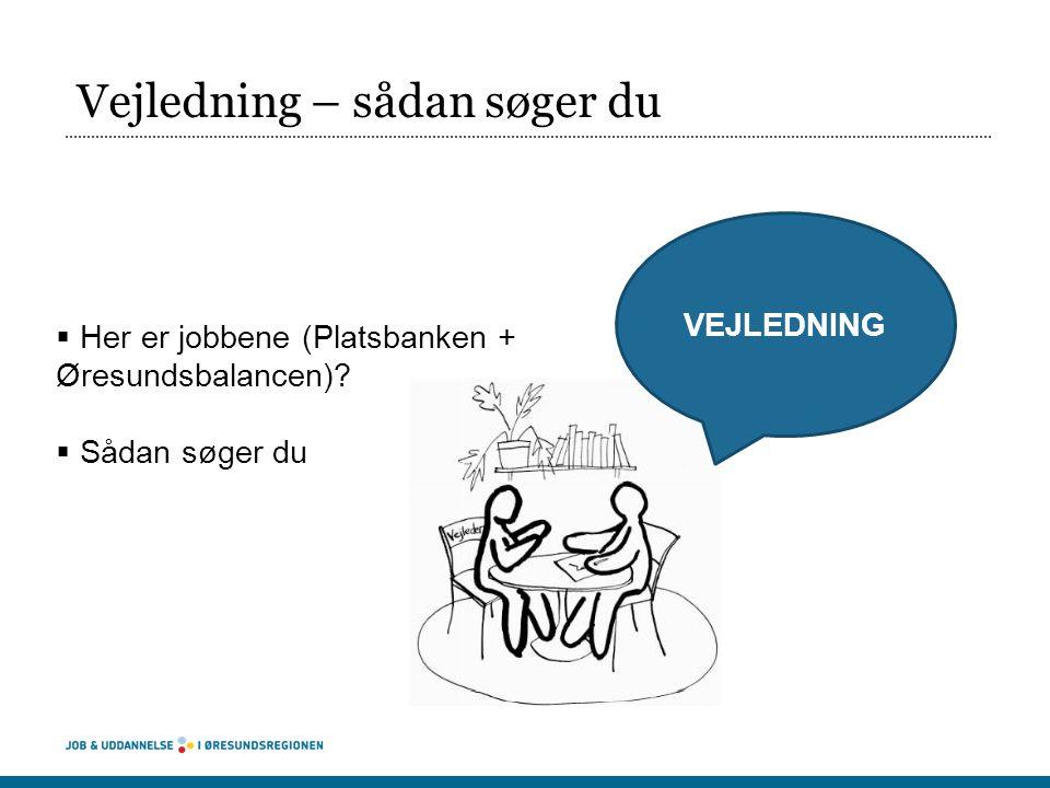 Vejledning – sådan søger du  Her er jobbene (Platsbanken + Øresundsbalancen).