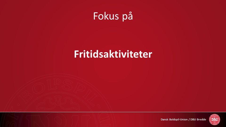 Dansk Boldspil-Union / DBU Bredde Fokus på Fritidsaktiviteter