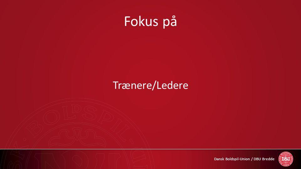 Dansk Boldspil-Union / DBU Bredde Fokus på Trænere/Ledere