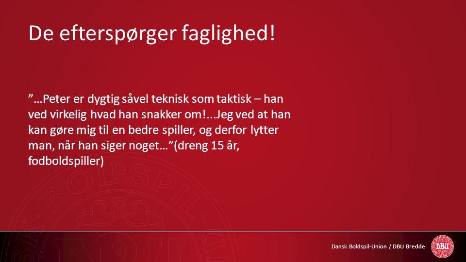 """Dansk Boldspil-Union / DBU Bredde De efterspørger faglighed! """"…Peter er dygtig såvel teknisk som taktisk – han ved virkelig hvad han snakker om!...Jeg"""