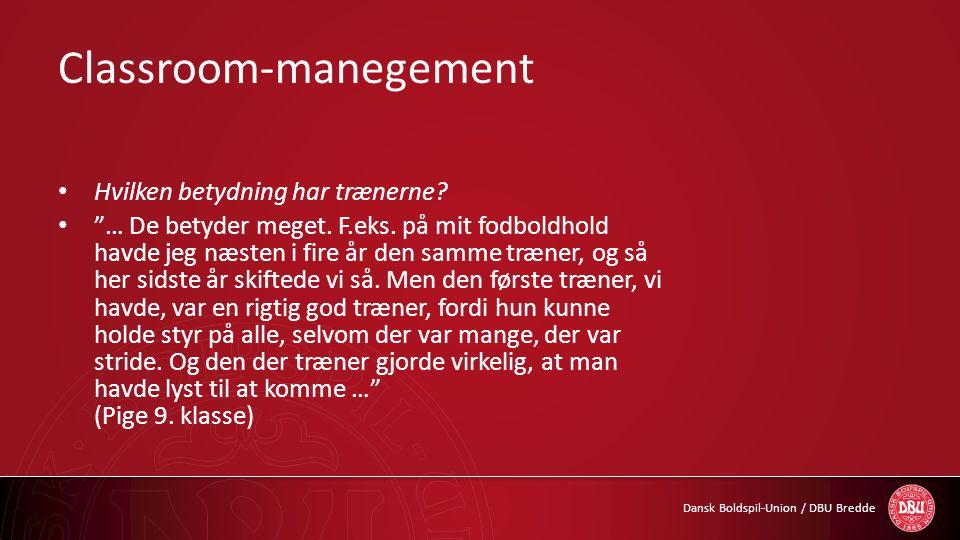 """Dansk Boldspil-Union / DBU Bredde Classroom-manegement • Hvilken betydning har trænerne? • """"… De betyder meget. F.eks. på mit fodboldhold havde jeg næ"""