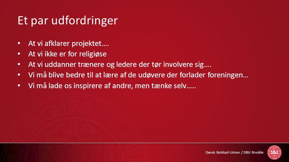Dansk Boldspil-Union / DBU Bredde Et par udfordringer • At vi afklarer projektet…. • At vi ikke er for religiøse • At vi uddanner trænere og ledere de